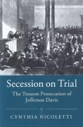Cover of Secession on Trial: The Treason Prosecution of Jefferson Davis