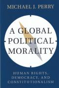 Cover of A Global Political Morality: Human Rights, Democracy, and Constitutionalism