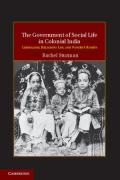 Cover of The Government of Social Life in Colonial India: Liberalism, Religious Law and Women's Rights