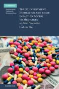 Cover of Trade, Investment, Innovation and their Impact on Access to Medicines: An Asian Perspective