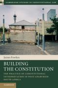 Cover of Building the Constitution: The Practice of Constitutional Interpretation in Post-Apartheid South Africa