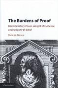 Cover of The Burdens of Proof: Discriminatory Power, Weight of Evidence, and Tenacity of Belief
