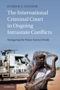 Cover of The International Criminal Court in Ongoing Intrastate Conflicts: Navigating the Peace-Justice Divide