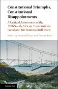 Cover of Constitutional Triumphs, Constitutional Disappointments: A Critical Assessment of the 1996 South African Constitution's Influence