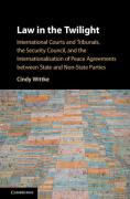 Cover of Law in the Twilight: International Courts and Tribunals, the Security Council, and the Internationalisation of Peace Agreements between State and Non-State Parties