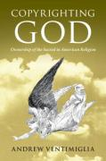 Cover of Copyrighting God: Ownership of the Sacred in American Religion