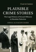 Cover of Plausible Crime Stories: The Legal History of Sexual Offences in Mandate Palestine