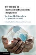 Cover of The Future of International Economic Integration: The Embedded Liberalism Compromise Revisited