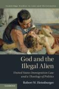 Cover of God and the Illegal Alien: United States Immigration Law and a Theology of Politics