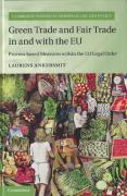 Cover of Free Trade, Fair Trade, and Green Trade in and with the EU: Process-Based Measures Within the EU Legal Order