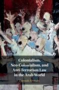Cover of Colonialism, Neo-Colonialism, and Anti-Terrorism Law in the Arab World