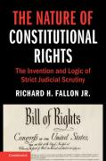 Cover of The Nature of Constitutional Rights: The Invention and Logic of Strict Judicial Scrutiny
