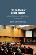 Cover of The Politics of Court Reform: Judicial Change and Legal Culture in Indonesia