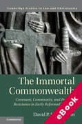 Cover of Law and Christianity: The Immortal Commonwealth: Covenant, Community, and Political Resistance in Early Reformed Thought (eBook)