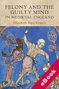Cover of Studies in Legal History: Felony and the Guilty Mind in Medieval England (eBook)