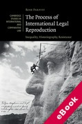 Cover of The Process of International Legal Reproduction: Inequality, Historiography, Resistance (eBook)