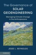 Cover of The Governance of Solar Geoengineering: Managing Climate Change in the Anthropocene