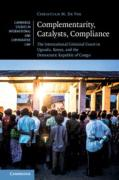 Cover of Complementarity, Catalysts, Compliance: The International Criminal Court in Uganda, Kenya, and the Democratic Republic of Congo