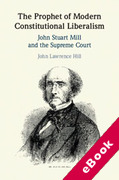 Cover of The Prophet of Modern Constitutional Liberalism: John Stuart Mill and the Supreme Court (eBook)