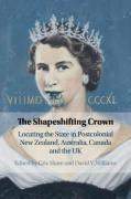 Cover of The Shapeshifting Crown: Locating the State in Postcolonial New Zealand, Australia, Canada and the UK