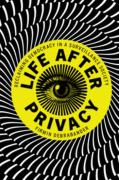 Cover of Life after Privacy: Reclaiming Democracy in a Surveillance Society