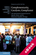 Cover of Complementarity, Catalysts, Compliance: The International Criminal Court in Uganda, Kenya, and the Democratic Republic of Congo (eBook)