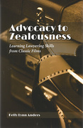 Cover of Advocacy to Zealousness: Learning Lawyering Skills from Classic Films