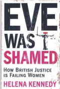 Cover of Eve was Shamed: How British Justice is Failing Women