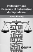 Cover of The Philosophy and Economy of Substantive Jurisprudence
