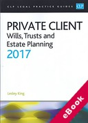 Cover of CLP Legal Practice Guides: Private Client - Wills, Trusts and Estate Planning 2017 (eBook)