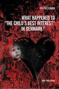 "Cover of What Happened to ""the Child's Best Interest"" in Denmark?"