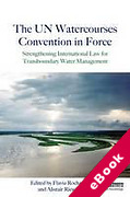 Cover of The UN Watercourses Convention in Force: Strengthening International Law for Transboundary Water Management (eBook)