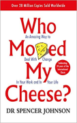 Cover of Who Moved My Cheese: An Amazing Way to Deal with Change in Your Work and in Your Life