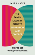 Cover of The Family Lawyer's Guide to Separation and Divorce : How to Get What You Both Want