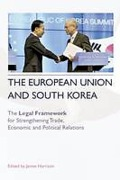 Cover of The European Union and South Korea: The Legal Framework for Strengthening Trade, Economic and Political Relations