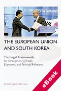 Cover of The European Union and South Korea: The Legal Framework for Strengthening Trade, Economic and Political Relations (eBook)