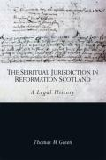 Cover of The Spiritual Jurisdiction in Reformation Scotland: A Legal History