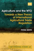 Cover of Agriculture and the WTO: Towards a New Theory of International Agricultural Trade Regulation
