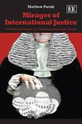 Cover of Mirages of International Justice: The Elusive Pursuit of a Transnational Legal Order
