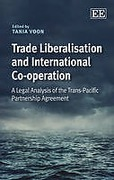 Cover of Trade Liberalisation and International Co-operation: A Legal Analysis of the Trans-Pacific Partnership Agreement