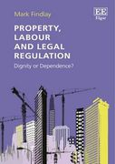 Cover of Property, Labour and Legal Regulation: Dignity or Dependence?
