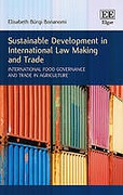 Cover of Sustainable Development in International Law Making and Trade: International Food Governance and Trade in Agriculture
