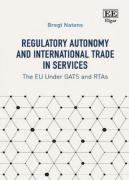 Cover of Regulatory Autonomy and International Trade in Services: The EU Under GATTs and RTAs