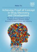 Cover of Achieving Proof of Concept in Drug Discovery and Development: The Role of Competition Law in Collaborations Between Public Research Organizations and Industry