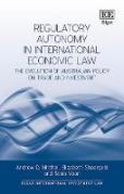 Cover of Regulatory Autonomy in International Economic Law: The Evolution of Australian Policy on Trade and Investment