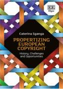 Cover of Propertizing European Copyright: History, Challenges and Opportunities