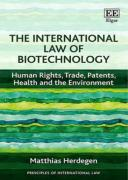 Cover of The International Law of Biotechnology: Human Rights, Trade, Patents, Health and the Environment