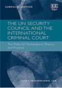 Cover of The UN Security Council and the International Criminal Court: The Referral Mechanism in Theory and Practice