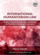 Cover of International Humanitarian Law: Rules, Solutions to Problems Arising in Warfare and Controversies