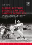 Cover of Globalization, Sports Law and Labour Mobility: The Case of Professional Baseball in the United States and Japan